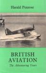 British Aviation: The Adventuring Years, 1920-1929 - Harald Penrose