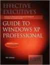 Effective Executives Guide to Windows XP Professional: The Seven Core Skills Required to Turn Microsoft Windows XP Professional Into a Business Power Tool - Pat Coleman, Peter Dyson