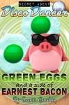 Secret Agent Disco Dancer: Green Eggs and a Side of Earnest Bacon - Scott Gordon