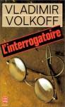 L'Interrogatoire - Vladimir Volkoff