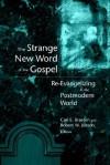 The Strange New Word of the Gospel: Re-Evangelizing in the Postmodern World - Carl E. Braaten