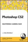 Photoshop CS2 Mastering Camera Raw - Deke McClelland
