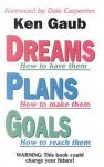 Dreams: How to Have Them : Plans : How to Make Them : Goals : How to Reach Them - Ken Gaub