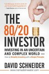 The 80/20 Investor: Investing in an Uncertain and Complex World - How to Simplify Investing with a Single Principle - David Schneider