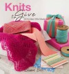 Knits to Give: 30 Knitted Gifts Made with Love - Debbie Bliss