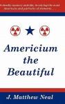 Americium the Beautiful - J. Matthew Neal