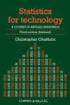 Statistics for Technology: A Course in Applied Statistics - Chris Chatfield