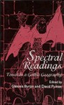 Spectral Readings: Towards a Gothic Geography - David Punter, Glennis Byron