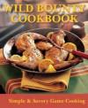 Wild Bounty Cookbook: Simple & Savory Game Cooking - Jim Casada, Ann Casada