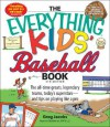 The Everything Kids' Baseball Book: The All-Time Greats, Legendary Teams, Today's Superstars-- And Tips on Playing Like a Pro - Greg Jacobs