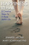Happiness Rehab: 8 Creative Steps to A More Joyful Life - Mary Schramski, Jennifer Archer