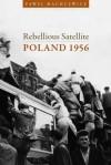 Rebellious Satellite: Poland 1956 - Pawel Machcewicz, Maya Latynski