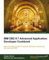 IBM DB2 9.7 Advanced Application Developer Cookbook - Mohankumar Saraswatipura, Sanjay Kumar