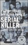 Serial killer: storie di ossessione omicida - Carlo Lucarelli, Massimo Picozzi