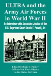 Ultra and the Army Air Forces in World War II: An Interview with Associate Justice of the U.S. Supreme Court Lewis F. Powell, Jr - Office of Air Force History, United States Department of the Air Force, Diane T. Putney