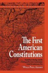 The First American Constitutions: Republican Ideology and the Making of the State Constitutions in the Revolutionary Era - Willi Paul Adams, Richard B. Morris, Rita Kimber, Robert Kimber