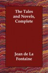 The Tales and Novels, Complete - Jean de La Fontaine