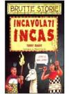 Incavolati Incas - Terry Deary, Philip Reeve, Martin Brown