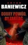 Dobry powód, by zabijać - Artur Baniewicz