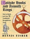Latitude Hooks and Azimuth Rings: How to Build and Use 18 Trlatitude Hooks and Azimuth Rings: How to Build and Use 18 Traditional Navigational Instruments Aditional Navigational Instruments - Dennis Fisher