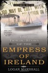 The Tragic Story of the Empress of Ireland - Logan Marshall