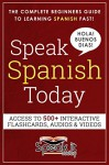 SPANISH: SPEAK SPANISH TODAY: THE COMPLETE BEGINNERS GUIDE TO LEARNING SPANISH FAST AND EASILY WITH VOCABULARY LISTS, VERBS, GRAMMAR, FLASHCARDS, AUDIO AND MUCH MORE!! - Speak.It.Today