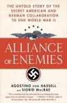 Alliance of Enemies: The Untold Story of the Secret American and German Collaboration to End World War II - Agostino von Hassell, Sigrid MacRae