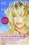 The Sexy Years: Discover the Hormone Connection: The Secret to Fabulous Sex, Great Health, and Vitality, for Women and Men - Suzanne Somers, Robert A. Greene