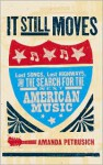 It Still Moves: Lost Songs, Lost Highways, and the Search for the Next American Music - Amanda Petrusich