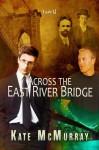 Across the East River Bridge - Kate McMurray
