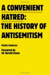 A Convenient Hatred: The History of Antisemitism - Phyllis Goldstein