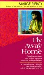 Fly Away Home A Novel - Marge Piercy