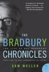 The Bradbury Chronicles: The Life of Ray Bradbury (P.S.) - Sam Weller