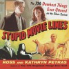 Stupid Movie Lines: The 776 Dumbest Things Ever Uttered on the Silver Screen - Kathryn Petras, Ross Petras