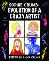 Evolution of a Crazy Artist - Sophie Crumb, Aline Kominsky-Crumb, Robert Crumb