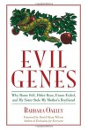 Evil Genes: Why Rome Fell, Hitler Rose, Enron Failed, and My Sister Stole My Mother's Boyfriend - Barbara Oakley
