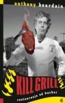 Kill grill. Restauracja od kuchni - Anthony Bourdain