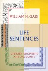 Life Sentences: Literary Judgments and Accounts - William H. Gass