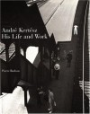 Andre Kertesz: His Life and Work - Jane Livingston, Pierre Borhan, Laszlo Beke