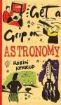Astronomy (Get a Grip on) - Robin Kerrod