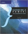 Guitar Rig 2 Power!: The Comprehensive Guide - Orren Merton