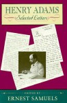 Henry Adams: Selected Letters - Henry Adams, Ernest Samuels
