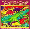 You Can Be a Woman Paleontologist - Diane L. Gabriel, Judith Love Cohen, Janice J. Martin