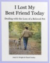 I Lost My Best Friend Today: Dealing With the Loss of a Beloved Pet - Judy H. Wright