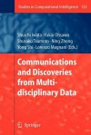 Communications and Discoveries from Multidisciplinary Data - Shuichi Iwata, Yukio Ohsawa, Shusaku Tsumoto, Ning Zhong, Yong Shi, Lorenzo Magnani