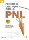 Persuadi chiunque con la PNL (PNL per tutti) (Italian Edition) - Alice Muir