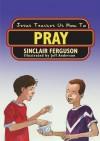Jesus Teaches Us How to Pray - Sinclair B. Ferguson