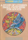 A Study of Luther's Small Catechism for Adults - Todd Nichol
