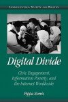 Digital Divide: Civic Engagement, Information Poverty, and the Internet Worldwide - Pippa Norris