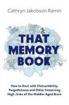 That Memory Book: Distractibility, Forgetfulness And Other Unnerving High Jinks Of The Middle Aged Brain - Cathryn Jakobson Ramin